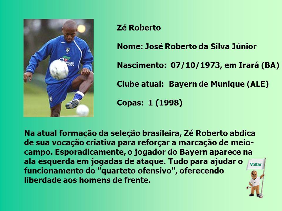 Zé Roberto Nome: José Roberto da Silva Júnior. Nascimento: 07/10/1973, em Irará (BA) Clube atual: Bayern de Munique (ALE)