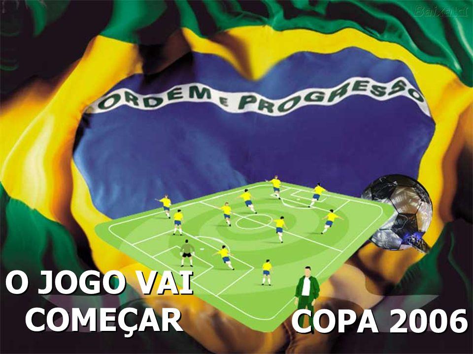O JOGO VAI COMEÇAR COPA 2006