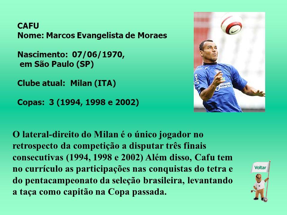 CAFU Nome: Marcos Evangelista de Moraes. Nascimento: 07/06/1970, em São Paulo (SP) Clube atual: Milan (ITA)