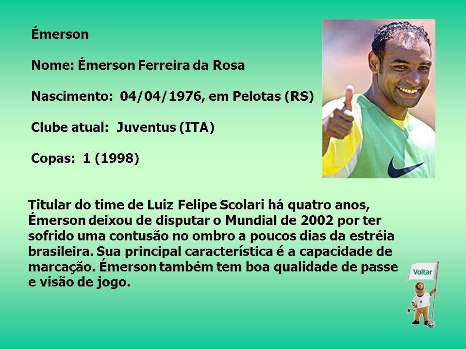 Émerson Nome: Émerson Ferreira da Rosa. Nascimento: 04/04/1976, em Pelotas (RS) Clube atual: Juventus (ITA)