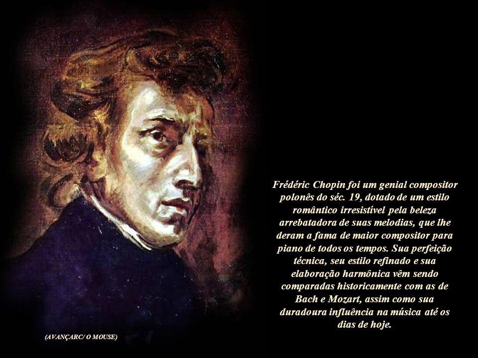 Frédéric Chopin foi um genial compositor polonês do séc