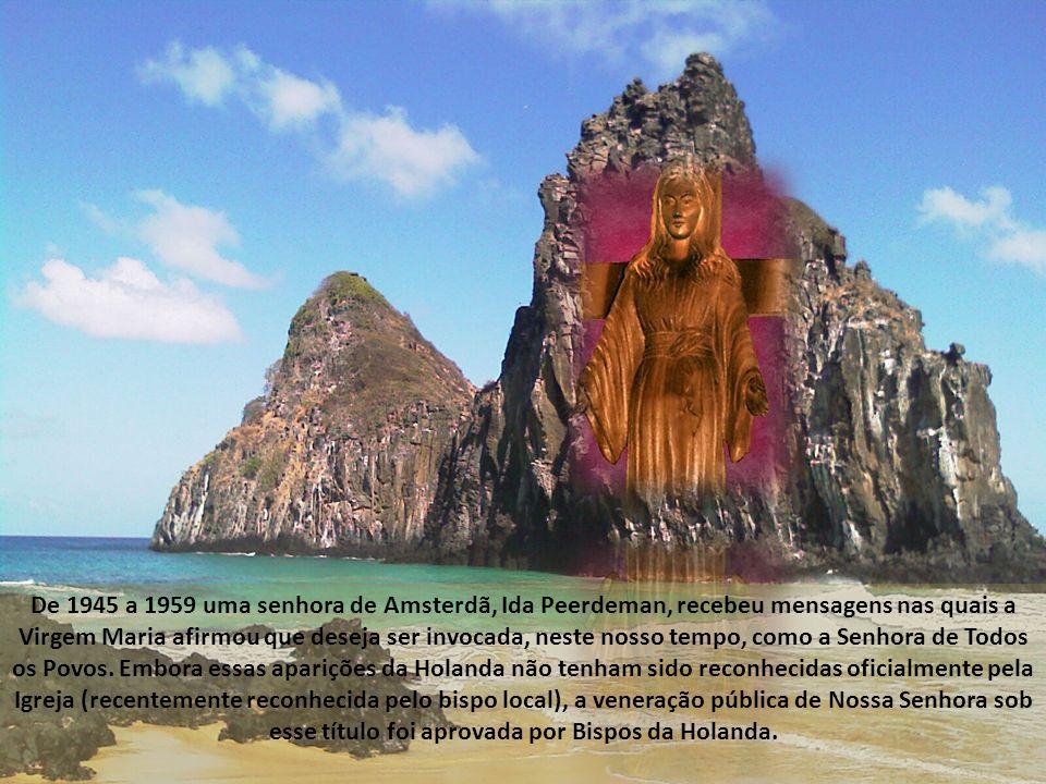 De 1945 a 1959 uma senhora de Amsterdã, Ida Peerdeman, recebeu mensagens nas quais a Virgem Maria afirmou que deseja ser invocada, neste nosso tempo, como a Senhora de Todos os Povos.