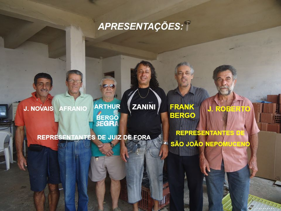 APRESENTAÇÕES: ZANINI FRANK BERGO J. ROBERTO .......... ARTHUR BERGO