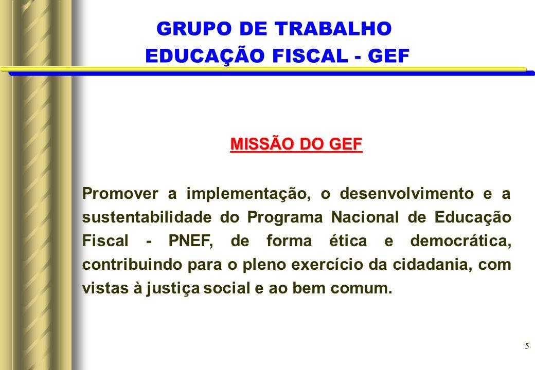 GRUPO DE TRABALHO EDUCAÇÃO FISCAL - GEF MISSÃO DO GEF