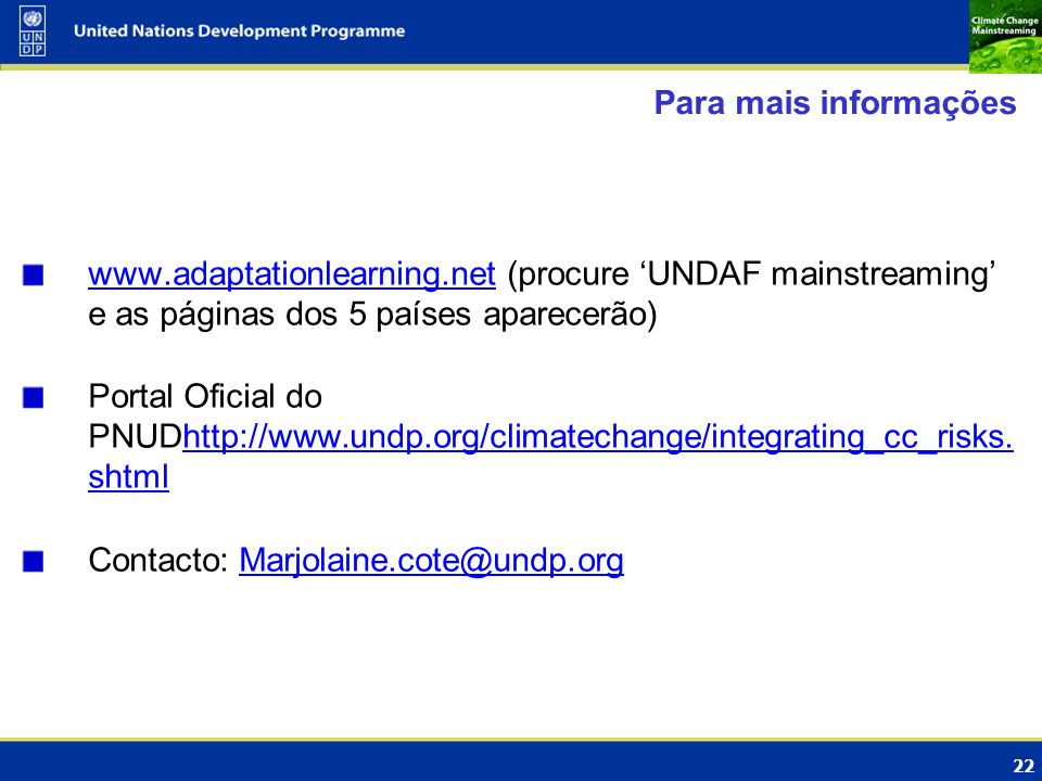 Para mais informações www.adaptationlearning.net (procure 'UNDAF mainstreaming' e as páginas dos 5 países aparecerão)