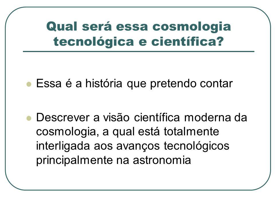 Qual será essa cosmologia tecnológica e científica