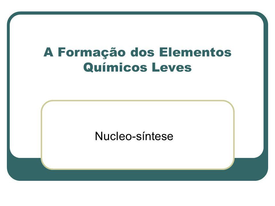 A Formação dos Elementos Químicos Leves
