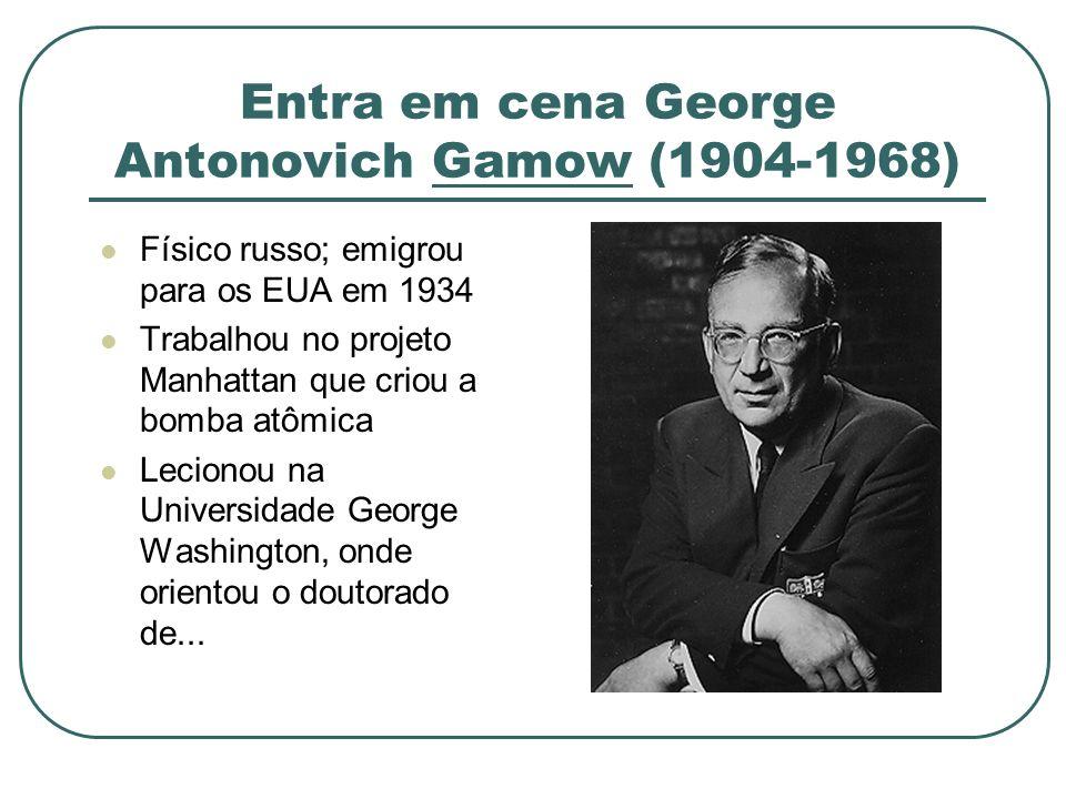 Entra em cena George Antonovich Gamow (1904-1968)