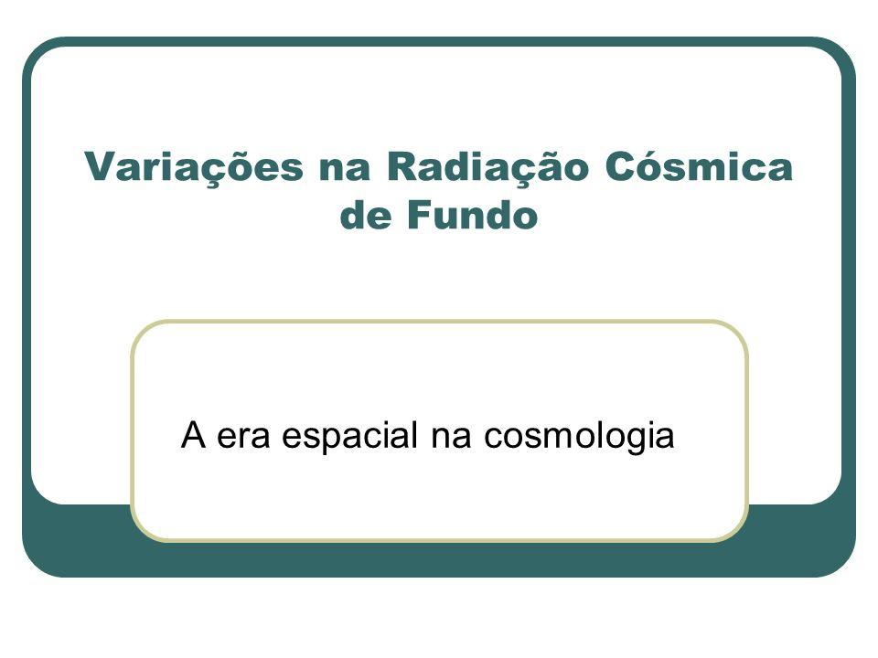Variações na Radiação Cósmica de Fundo