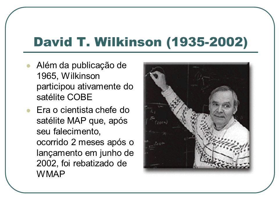 David T. Wilkinson (1935-2002) Além da publicação de 1965, Wilkinson participou ativamente do satélite COBE.