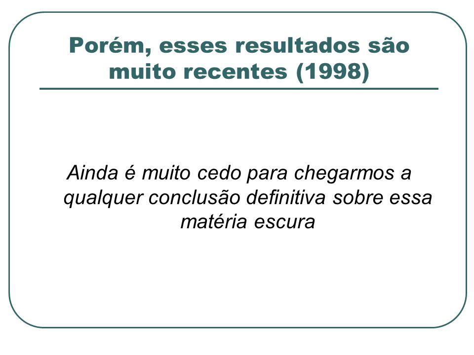 Porém, esses resultados são muito recentes (1998)