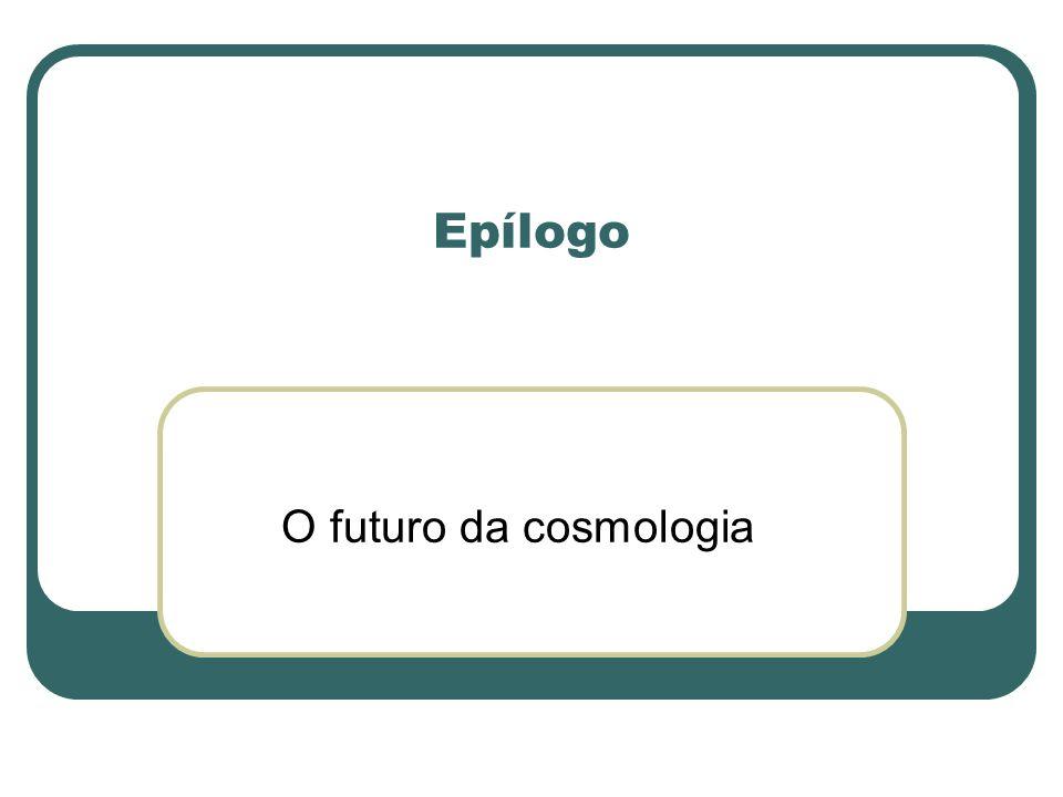 Epílogo O futuro da cosmologia