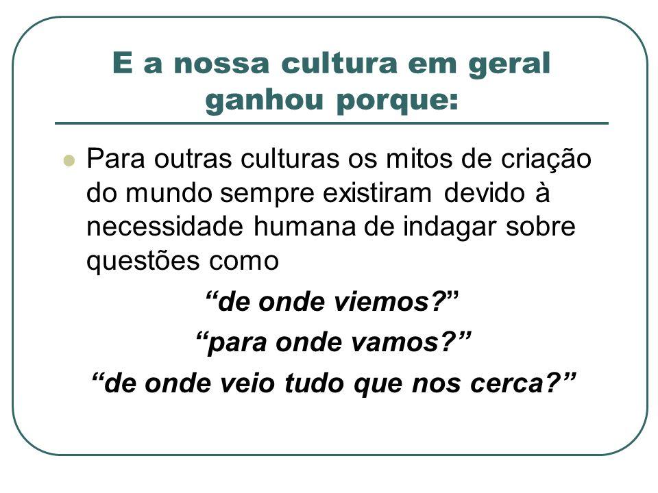 E a nossa cultura em geral ganhou porque: