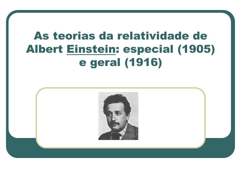As teorias da relatividade de Albert Einstein: especial (1905) e geral (1916)