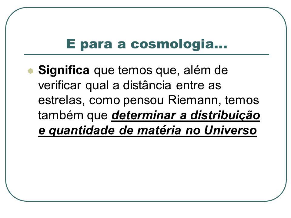 E para a cosmologia...