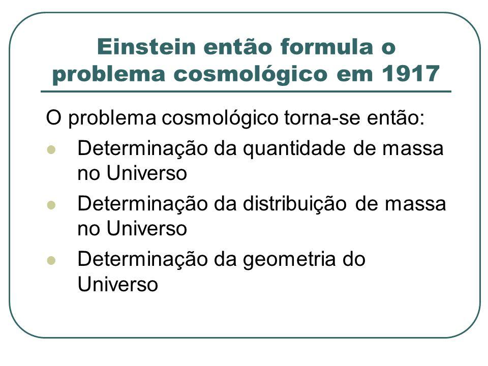 Einstein então formula o problema cosmológico em 1917