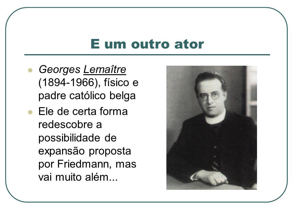 E um outro ator Georges Lemaître (1894-1966), físico e padre católico belga.