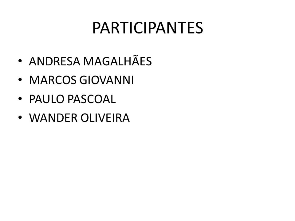 PARTICIPANTES ANDRESA MAGALHÃES MARCOS GIOVANNI PAULO PASCOAL