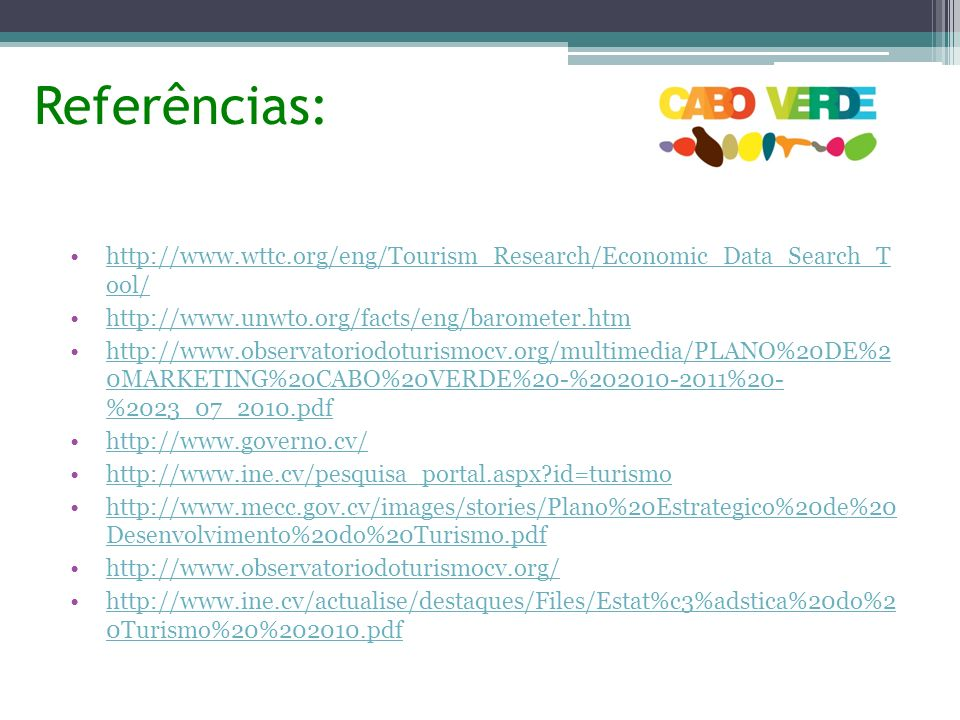 Referências: http://www.wttc.org/eng/Tourism_Research/Economic_Data_Search_T ool/ http://www.unwto.org/facts/eng/barometer.htm.