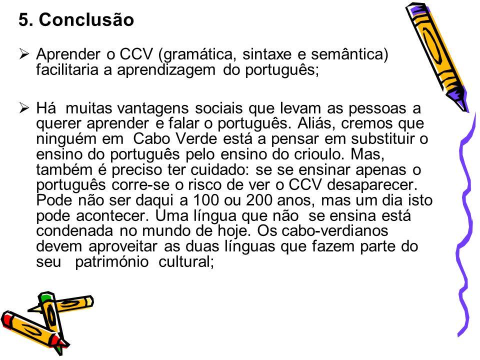 5. Conclusão Aprender o CCV (gramática, sintaxe e semântica) facilitaria a aprendizagem do português;