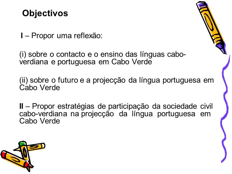 Objectivos I – Propor uma reflexão: (i) sobre o contacto e o ensino das línguas cabo-verdiana e portuguesa em Cabo Verde.
