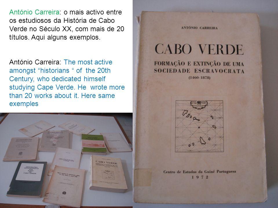 António Carreira: o mais activo entre os estudiosos da História de Cabo Verde no Século XX, com mais de 20 títulos. Aqui alguns exemplos.