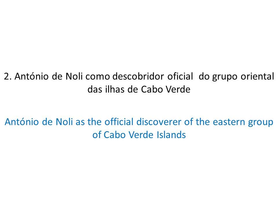 2. António de Noli como descobridor oficial do grupo oriental das ilhas de Cabo Verde