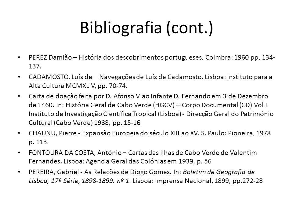 Bibliografia (cont.) PEREZ Damião – História dos descobrimentos portugueses. Coimbra: 1960 pp. 134-137.