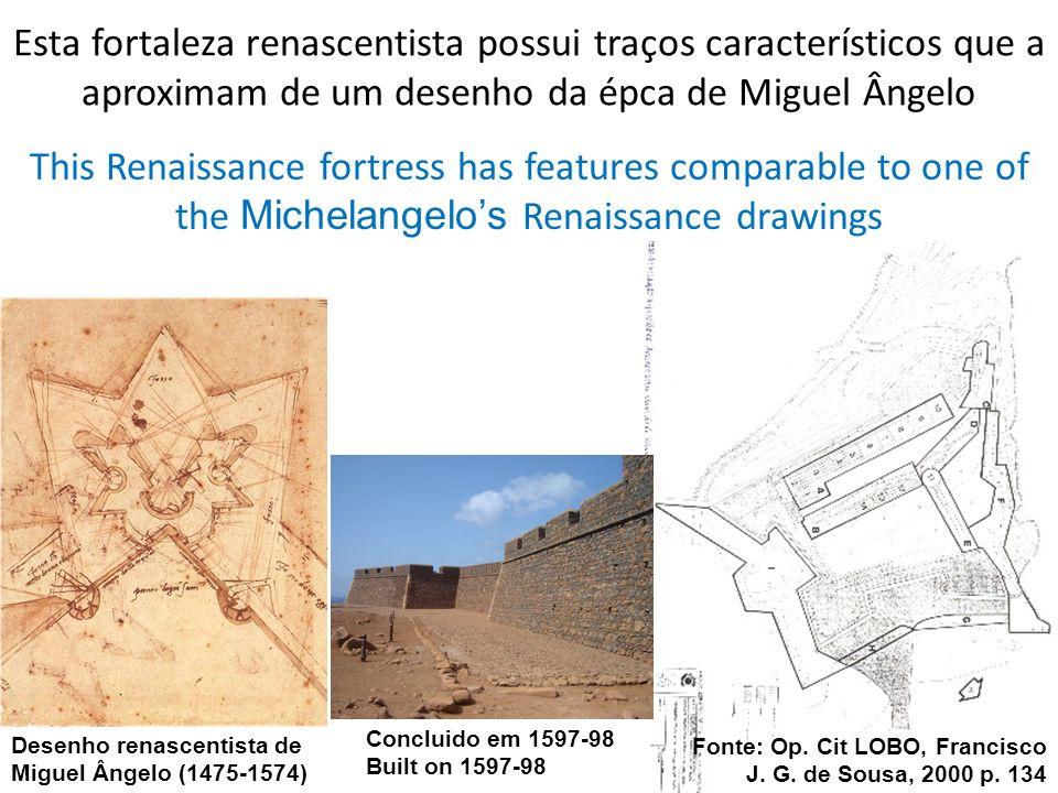 Esta fortaleza renascentista possui traços característicos que a aproximam de um desenho da épca de Miguel Ângelo