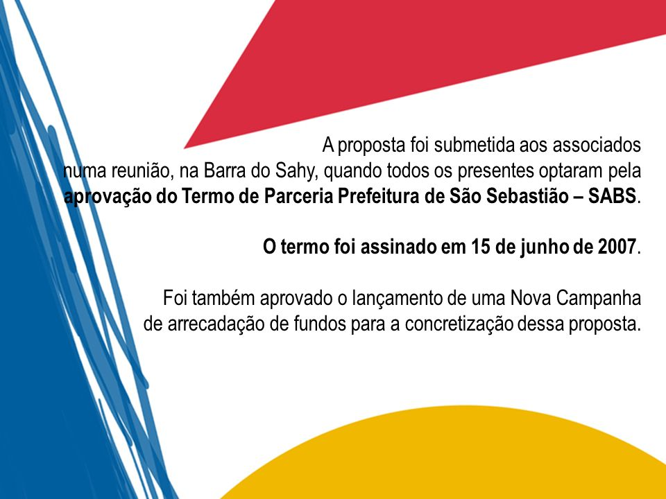 A proposta foi submetida aos associados numa reunião, na Barra do Sahy, quando todos os presentes optaram pela aprovação do Termo de Parceria Prefeitura de São Sebastião – SABS.