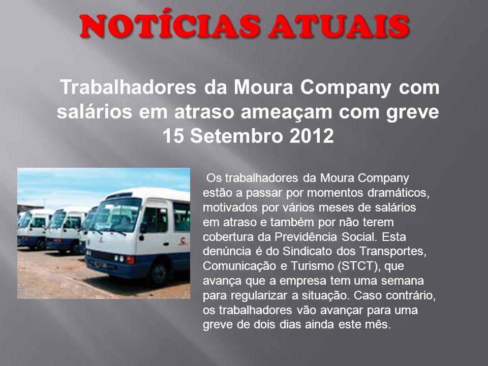 NOTÍCIAS ATUAIS Trabalhadores da Moura Company com salários em atraso ameaçam com greve 15 Setembro 2012.