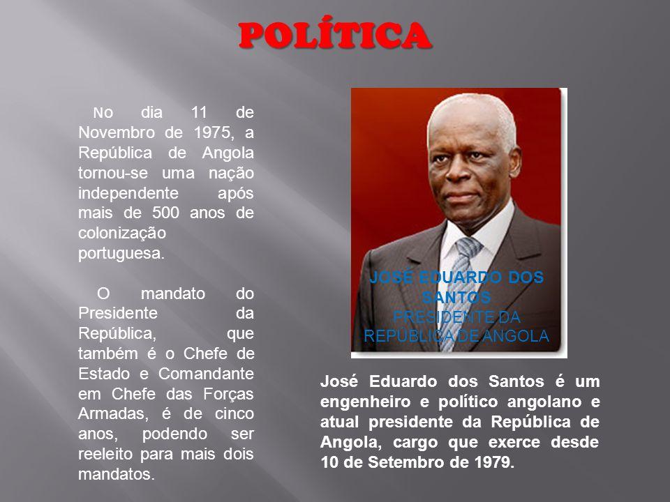 JOSÉ EDUARDO DOS SANTOS PRESIDENTE DA REPÚBLICA DE ANGOLA