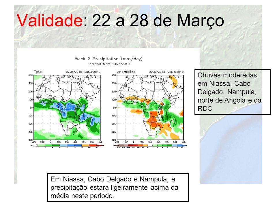 Validade: 22 a 28 de Março Chuvas moderadas em Niassa, Cabo Delgado, Nampula, norte de Angola e da RDC.