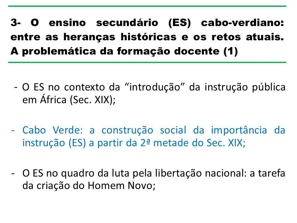 3- O ensino secundário (ES) cabo-verdiano: entre as heranças históricas e os retos atuais. A problemática da formação docente (1)
