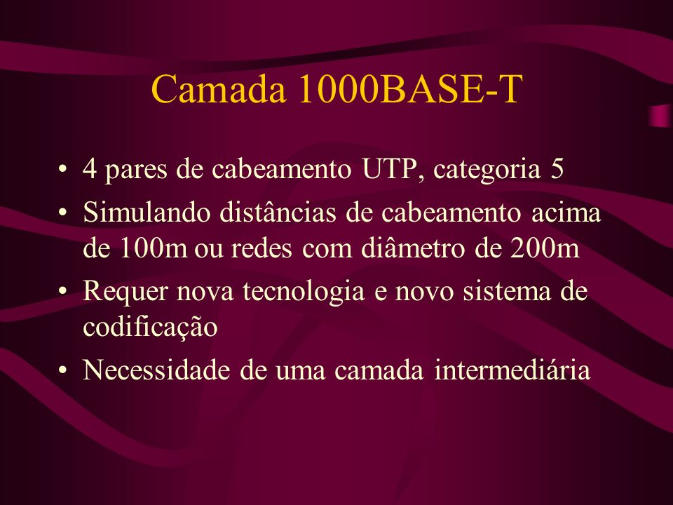 Camada 1000BASE-T 4 pares de cabeamento UTP, categoria 5
