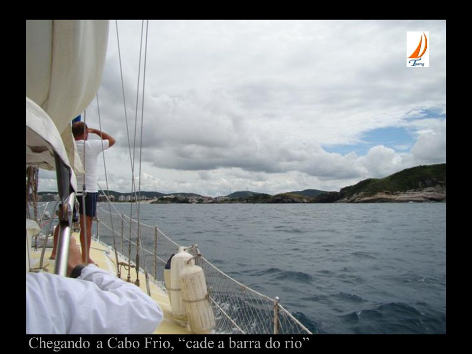 Chegando a Cabo Frio, cade a barra do rio
