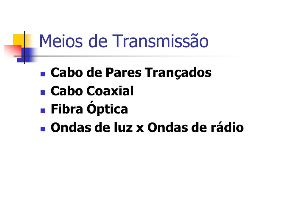 Meios de Transmissão Cabo de Pares Trançados Cabo Coaxial Fibra Óptica