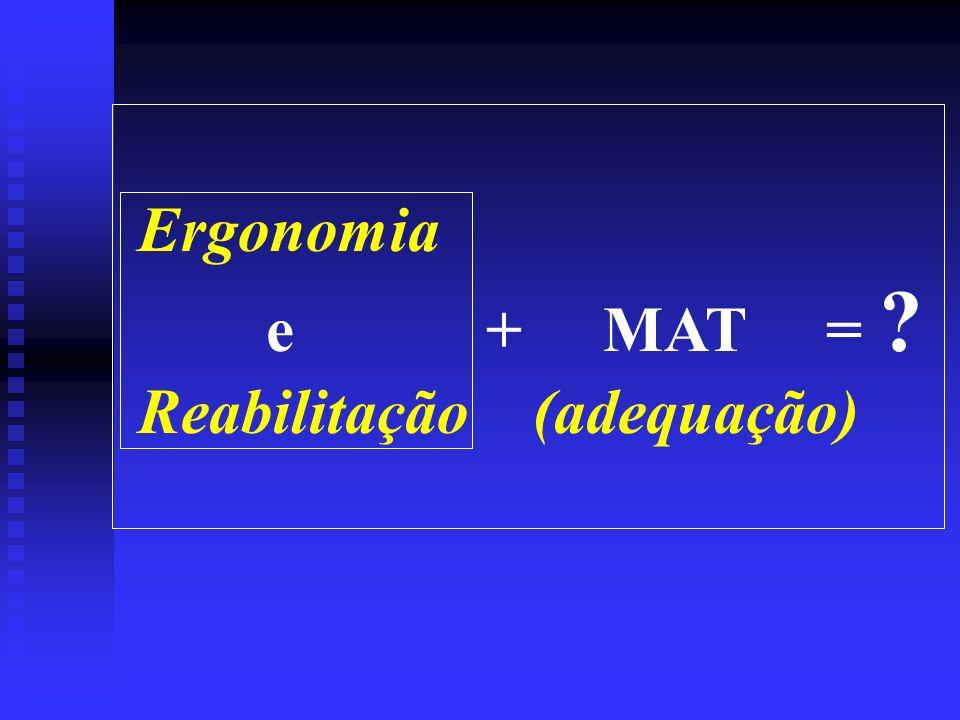 Ergonomia e + MAT = Reabilitação (adequação)