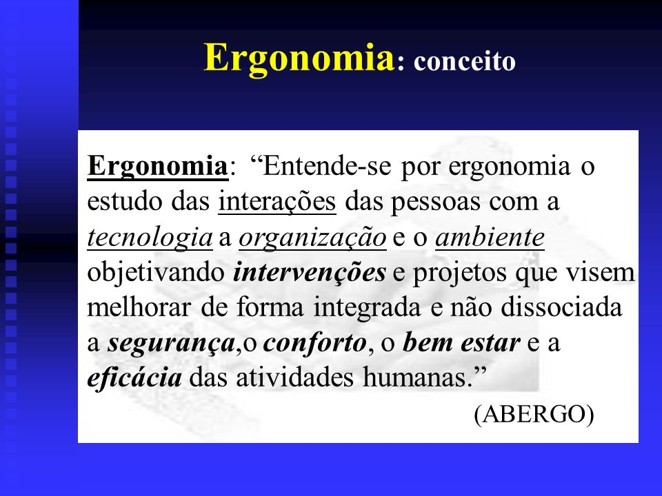 Ergonomia: conceito Ergonomia: Entende-se por ergonomia o