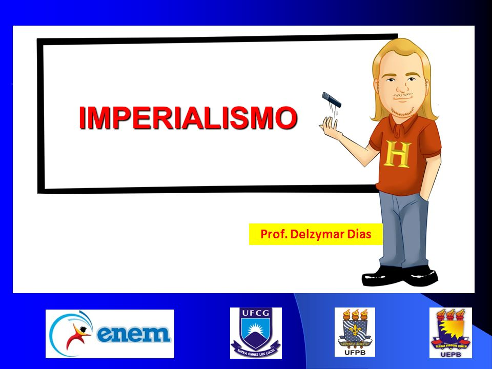 IMPERIALISMO Prof. Delzymar Dias