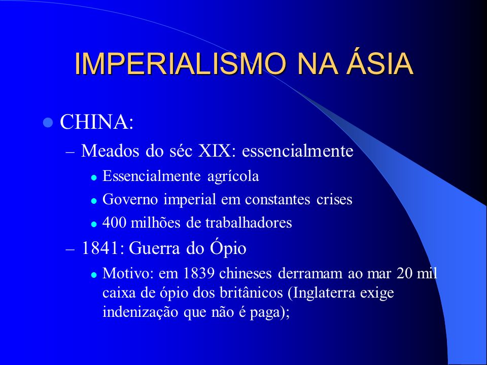IMPERIALISMO NA ÁSIA CHINA: Meados do séc XIX: essencialmente