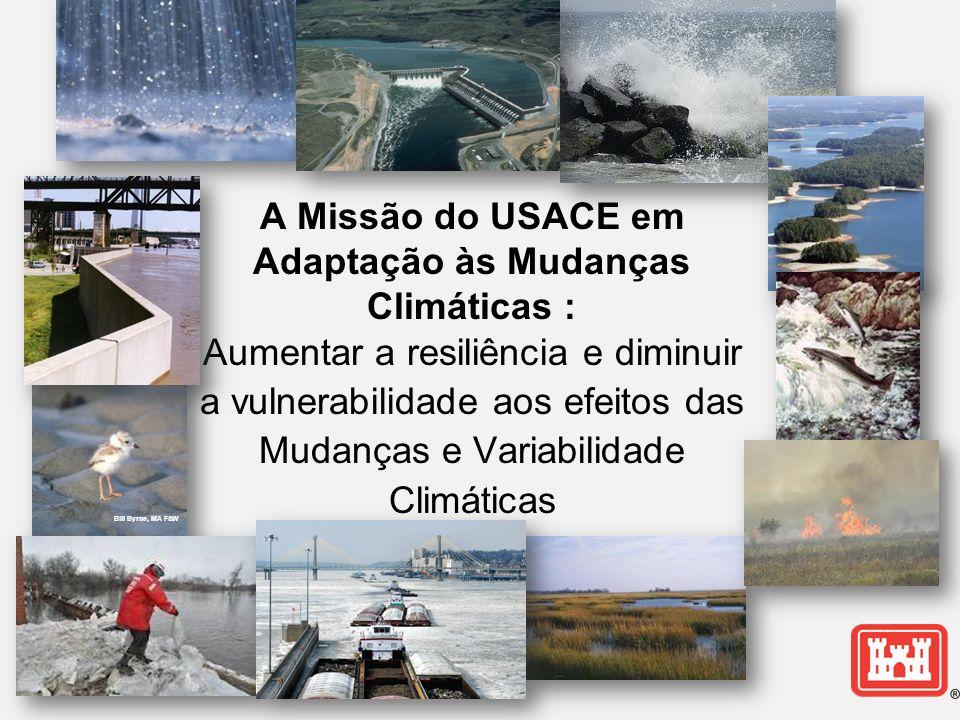 A Missão do USACE em Adaptação às Mudanças Climáticas : Aumentar a resiliência e diminuir a vulnerabilidade aos efeitos das Mudanças e Variabilidade Climáticas