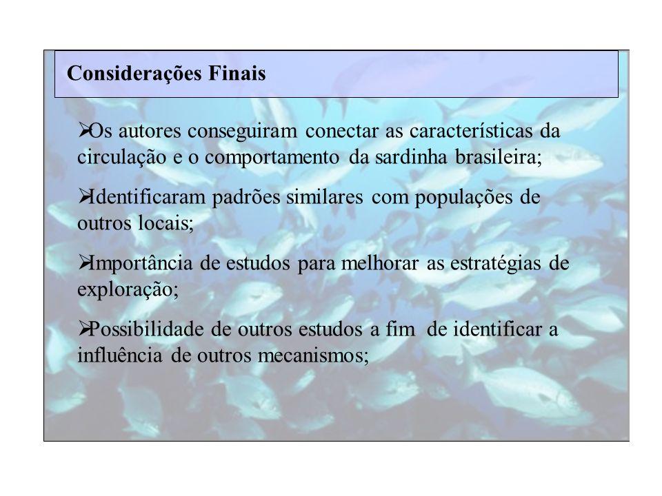 Considerações Finais Os autores conseguiram conectar as características da circulação e o comportamento da sardinha brasileira;