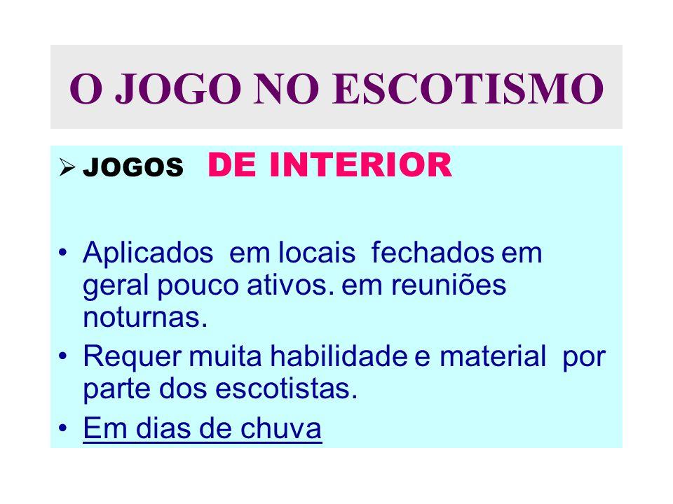 O JOGO NO ESCOTISMO JOGOS DE INTERIOR. Aplicados em locais fechados em geral pouco ativos. em reuniões noturnas.