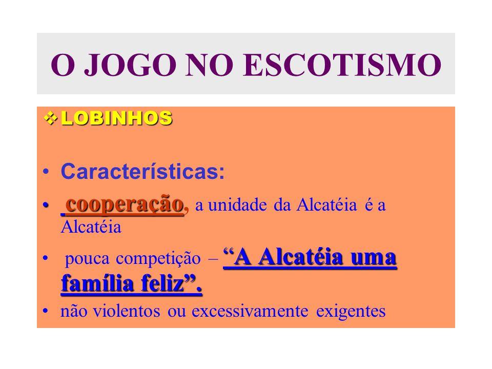 O JOGO NO ESCOTISMO Características: LOBINHOS