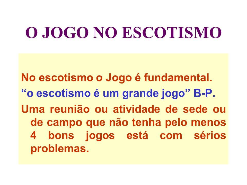 O JOGO NO ESCOTISMO No escotismo o Jogo é fundamental.
