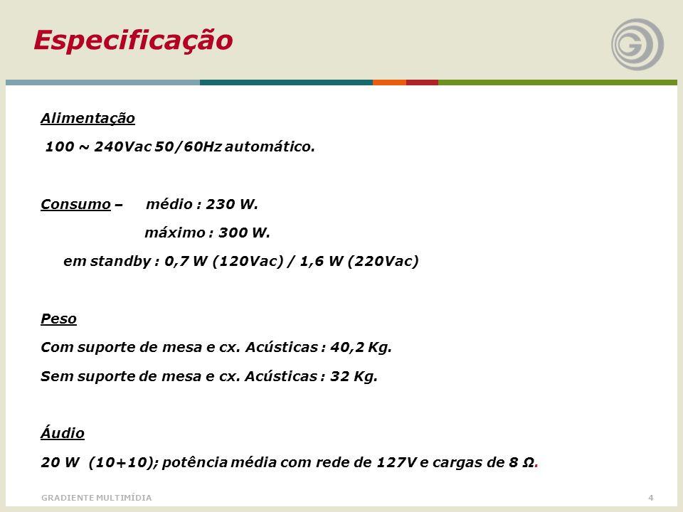 Especificação Alimentação 100 ~ 240Vac 50/60Hz automático.