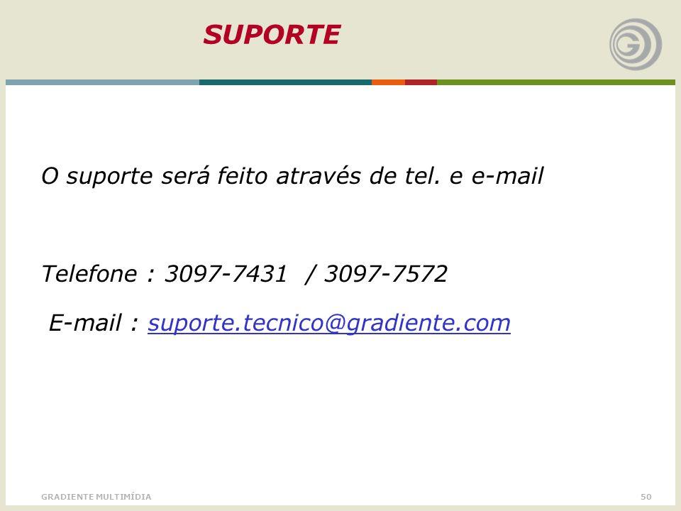 SUPORTE O suporte será feito através de tel. e e-mail