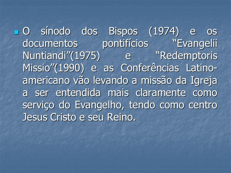 O sínodo dos Bispos (1974) e os documentos pontifícios Evangelii Nuntiandi (1975) e Redemptoris Missio (1990) e as Conferências Latino-americano vão levando a missão da Igreja a ser entendida mais claramente como serviço do Evangelho, tendo como centro Jesus Cristo e seu Reino.