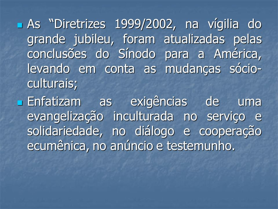 As Diretrizes 1999/2002, na vígilia do grande jubileu, foram atualizadas pelas conclusões do Sínodo para a América, levando em conta as mudanças sócio-culturais;